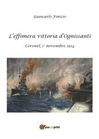 Cover L'effimera vittoria d'Ognissanti. Coronel, 1° novembre 1914. Una storia della prima battaglia navale della grande guerra