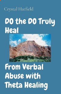 Cover DO the DO Truly Heal     From Verbal Abuse with Theta Healing