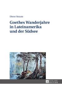 Cover Goethes Wanderjahre in Lateinamerika und der Suedsee