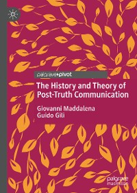 Cover The History and Theory of Post-Truth Communication