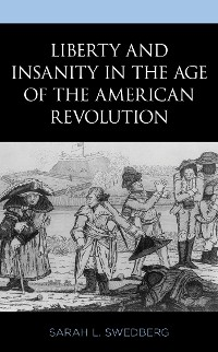 Cover Liberty and Insanity in the Age of the American Revolution