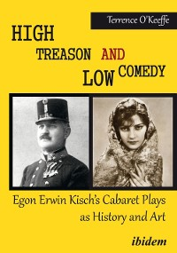 Cover High Treason and Low Comedy: Egon Erwin Kisch's Cabaret Plays as History and Art