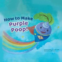 Cover How to Make Purple Poop!