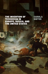 Cover The Invention of Terrorism in Europe, Russia, and the United States