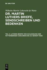 Cover Luthers Briefe von Schließung der Wittenberger Concordie bis zu seinem Tode