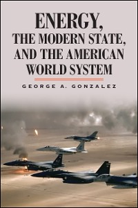 Cover Energy, the Modern State, and the American World System