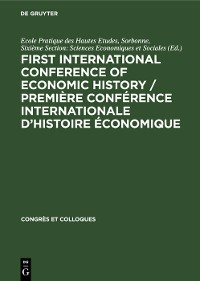 Cover First International Conference of Economic History / Première Conférence internationale d'histoire économique