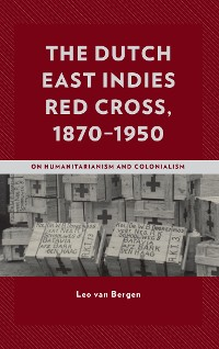 Cover The Dutch East Indies Red Cross, 1870–1950