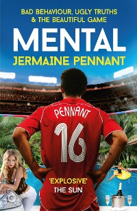 Cover Mental - Bad Behaviour, Ugly Truths and the Beautiful Game