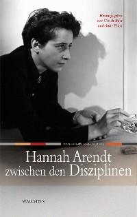 Cover Hannah Arendt zwischen den Disziplinen