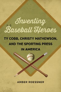 Cover Inventing Baseball Heroes