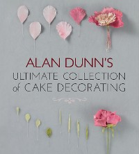 Cover Alan Dunn's Ultimate Collection of Cake Decorating