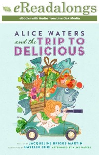 Cover Alice Waters and the Trip to Delicious