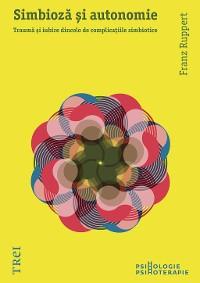 Cover Simbioză și autonomie. Traumă și iubire dincolo de complicațiile simbiotice