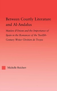 Cover Between Courtly Literature and Al-Andaluz
