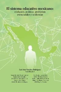 Cover El Sistema Educativo Mexicano: Evolución, Políticas, Problemas Estructurales Y Tendencias