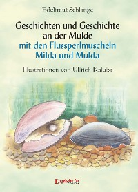 Cover Geschichten und Geschichte an der Mulde mit den Flussperlmuscheln Milda und Mulda