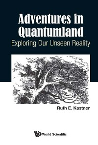 Cover Adventures In Quantumland: Exploring Our Unseen Reality