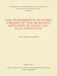 Cover The Periphrastic Futures Formed by the Romance Reflexes of Vado (ad) Plus Infinitive