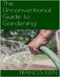 Cover The Unconventional Guide to Gardening