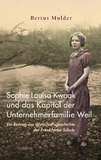 Cover Sophie Louisa Kwaak und das Kapital der Unternehmerfamilie Weil