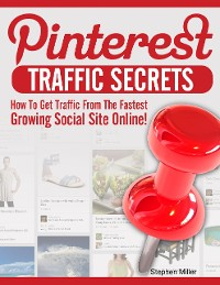 Cover Pinterest Traffic Secrets: How to Get Traffic from the Fastest Growing Social Sites Online!