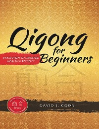 Cover Qigong for Beginners: Your Path to Greater Health & Vitality