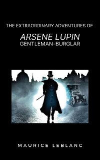 Cover The Extraordinary Adventures of Arsene Lupin, Gentleman-Burglar
