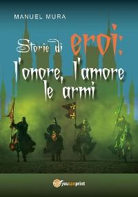 Cover Storie di eroi: l'onore, l'amore le armi