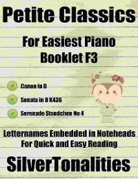 Cover Petite Classics for Easiest Piano Booklet F3 – Canon In D Sonata In D Major K436 Serenade Standchen No 4 Letter Names Embedded In Noteheads for Quick and Easy Reading