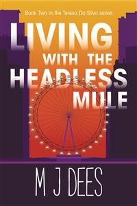 Cover Living with the Headless Mule (A Teresa Da Silva novel, #2)