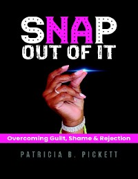 Cover Snap Out of It: Overcoming Guilt, Shame & Rejection