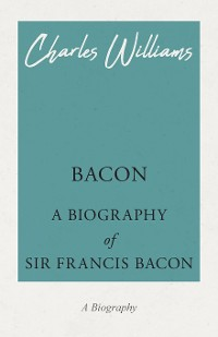 Cover Bacon - A Biography of Sir Francis Bacon