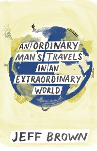 Cover An Ordinary Man's Travels in an Extraordinary World