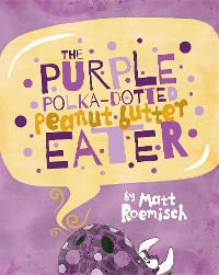 Cover The Purple Polka-Dotted Peanut Butter Eater