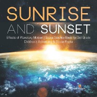 Cover Sunrise and Sunset | Effects of Planetary Motion | Space Science Book for 3rd Grade | Children's Astronomy & Space Books