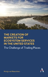 Cover The Creation of Markets for Ecosystem Services in the United States