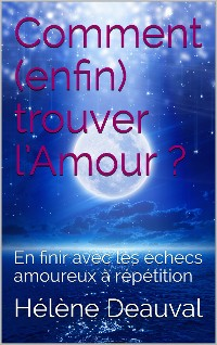 Cover Comment enfin trouver l'Amour?
