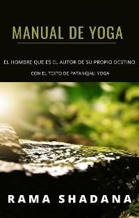 Cover MANUAL DE YOGA - el hombre que es el autor de su propio destino - con el texto de Patangjali yoga (traducido)