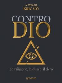 Cover Contro Dio. La religione, la Chiesa, il clero