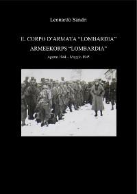 """Cover Il Corpo d'Armata """"Lombardia"""" - Armeekorps Lombardia. Agosto 1944 - Maggio 1945"""