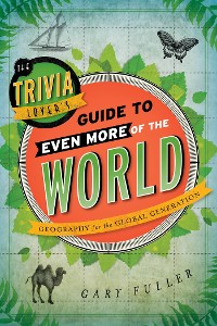 Cover The Trivia Lover's Guide to Even More of the World
