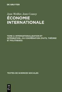 Cover Internationalisation et intégration...ou coopération (faits, théorie et politiques)