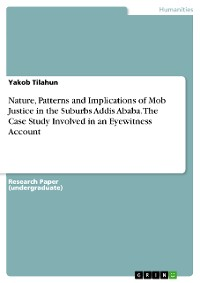 Cover Nature, Patterns and Implications of Mob Justice in the Suburbs Addis Ababa. The Case Study Involved in an Eyewitness Account