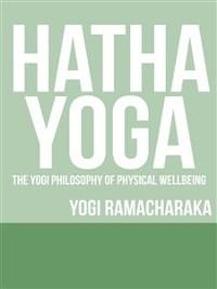 Cover Hatha Yoga - The Yogi Philosophy of Physical Wellbeing