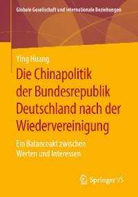 Cover Die Chinapolitik der Bundesrepublik Deutschland nach der Wiedervereinigung