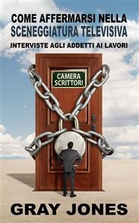 Cover Come Affermarsi Nella Sceneggiatura Televisiva.  Interviste Agli Addetti Ai Lavori
