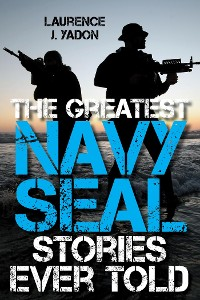 Cover The Greatest Navy SEAL Stories Ever Told