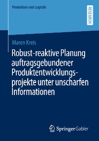 Cover Robust-reaktive Planung auftragsgebundener Produktentwicklungsprojekte unter unscharfen Informationen