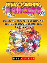 Cover Penny Punching Princess, Switch, Vita, PSN, PS4, Gameplay, Wiki, Controls, Characters, Cheats, Game Guide Unofficial